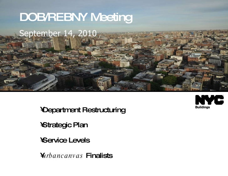 DOB/REBNY Meeting   September 14, 2010 <ul><li>Department Restructuring </li></ul><ul><li>Strategic Plan </li></ul><ul><li...