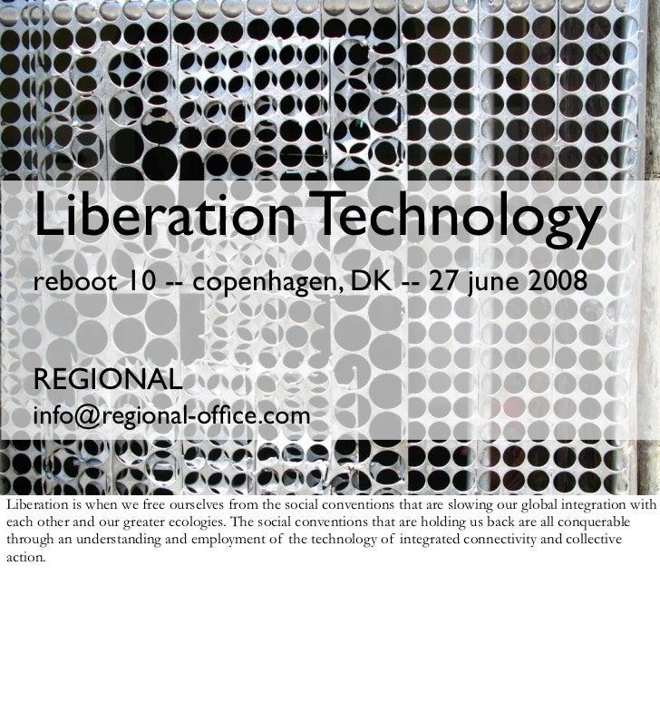 Liberation Technology     reboot 10 -- copenhagen, DK -- 27 june 2008       REGIONAL     info@regional-office.com   Liberat...