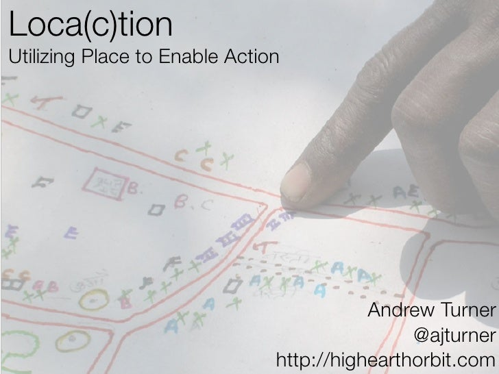 Loca(c)tion Utilizing Place to Enable Action                                               Andrew Turner                  ...