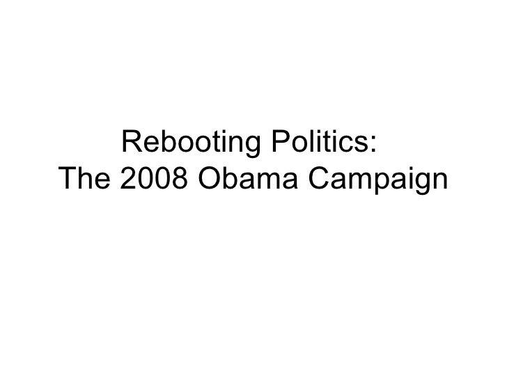 Rebooting Politics:  The 2008 Obama Campaign