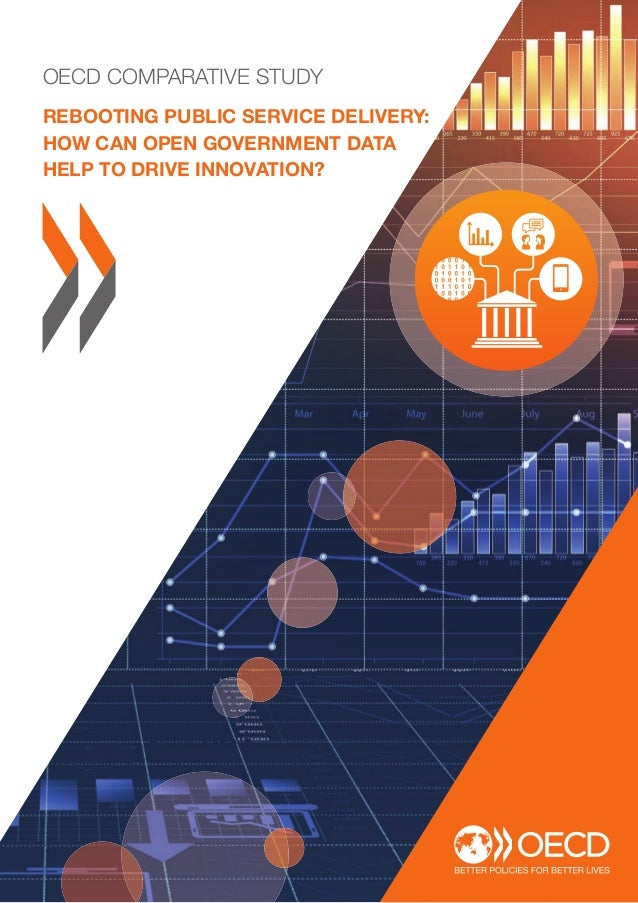 OECD COMPARATIVE STUDY REBOOTING PUBLIC SERVICE DELIVERY: HOW CAN OPEN GOVERNMENT DATA HELP TO DRIVE INNOVATION?