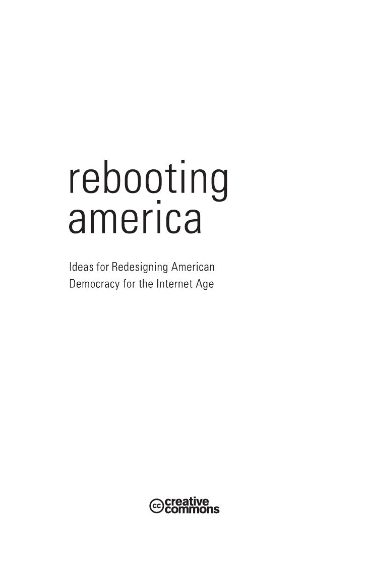 © 2008 by the Personal Democracy Press         http://creativecommons.org/licenses/by-nc-sa/3.0/us   Rebooting Democracy i...