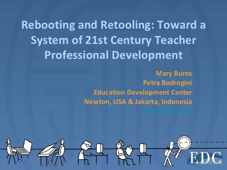 Rebooting and Retooling: Toward a System of 21st Century Teacher   Professional Development                               ...