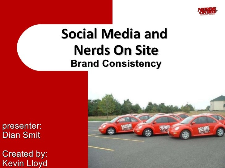 Social Media and  Nerds On Site Brand Consistency presenter: Dian Smit Created by: Kevin Lloyd
