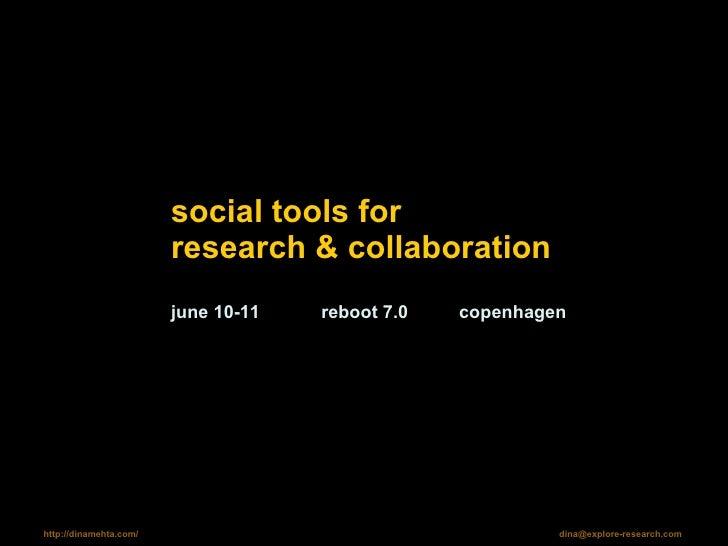 social tools for  research & collaboration june 10-11  reboot 7.0  copenhagen