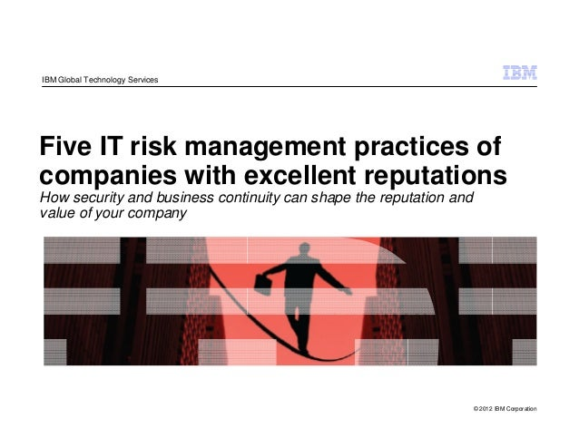 IBM Global Technology ServicesFive IT risk management practices ofcompanies with excellent reputationsHow security and bus...
