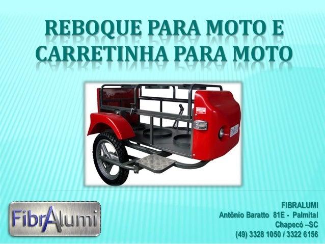 REBOQUE PARA MOTO E CARRETINHA PARA MOTO  FIBRALUMI Antônio Baratto 81E - Palmital Chapecó –SC (49) 3328 1050 / 3322 6156