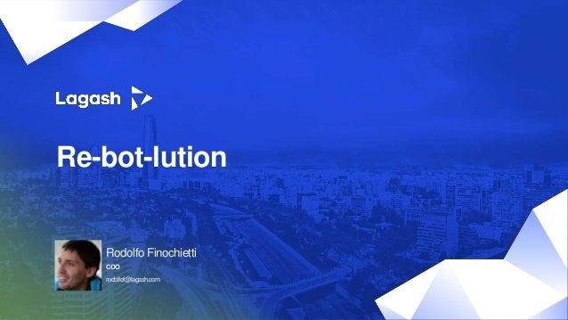 Re-bot-lution Rodolfo Finochietti rodolfof@lagash.com COO