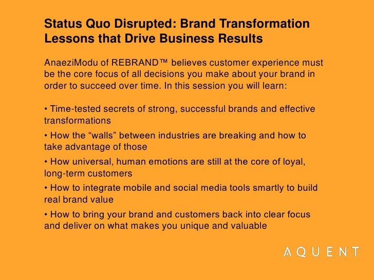 Status Quo Disrupted: Brand Transformation Lessons that Drive Business Results<br />AnaeziModu of REBRAND™ believes custom...