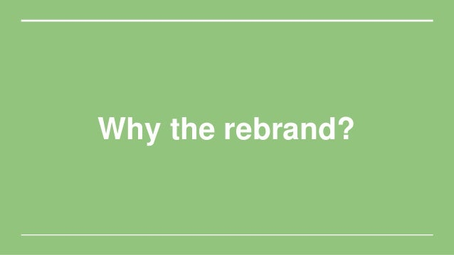 Why the rebrand?