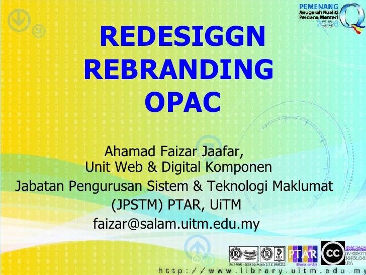 REDESIGGN REBRANDING  OPAC Ahamad Faizar Jaafar,    Unit Web & Digital Komponen Jabatan Pengurusan Sistem & Teknologi Makl...