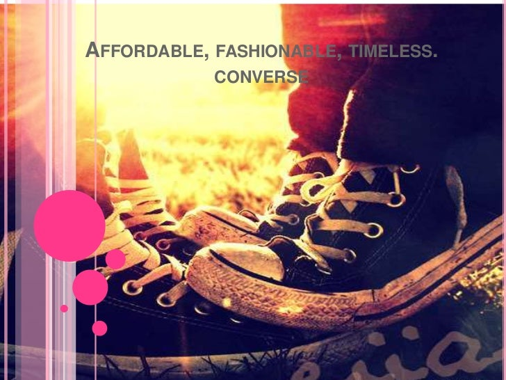 Affordable, fashionable, timeless. converse<br />