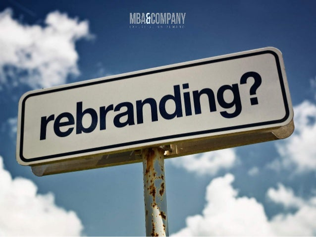 Rebranding Strategy – Six Steps www.mbaco.com There are countless reasons why businesses might decide to rebrand. Sometime...