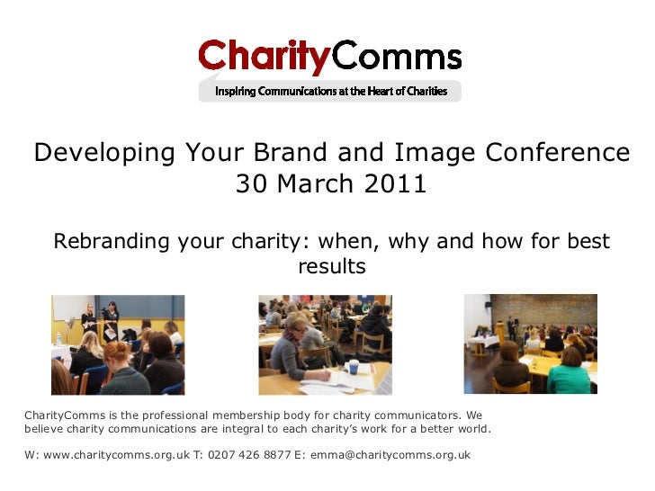Developing Your Brand and Image Conference               30 March 2011     Rebranding your charity: when, why and how for ...