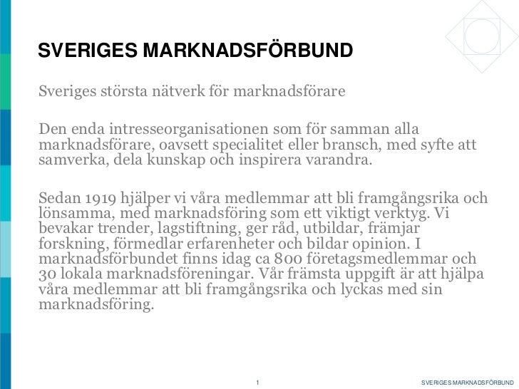 SVERIGES MARKNADSFÖRBUNDSveriges största nätverk för marknadsförareDen enda intresseorganisationen som för samman allamark...
