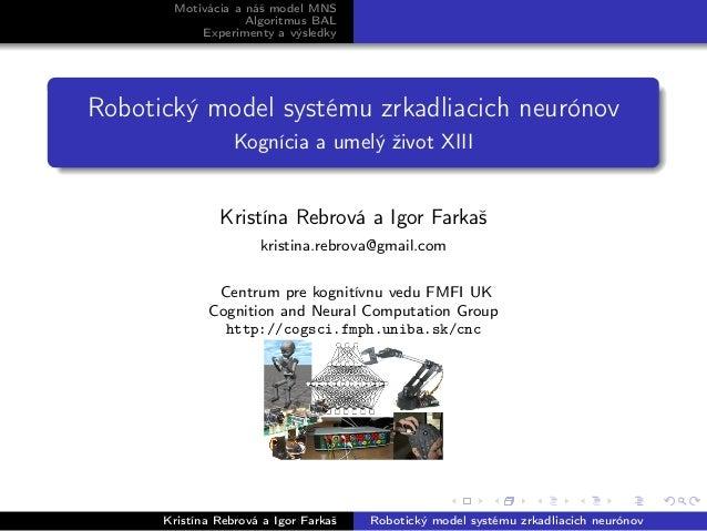 Motivácia a náš model MNS Algoritmus BAL Experimenty a výsledky Robotický model systému zrkadliacich neurónov Kognícia a u...