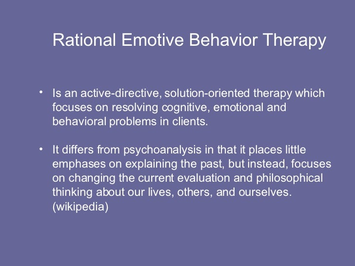 rebt therapy 03072015  rational emotive behavioral therapy (rebt), developed by albert ellis in 1955 and originally called rational therapy, laid the foundation for what is now.