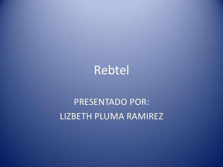 Rebtel<br />PRESENTADO POR:<br />LIZBETH PLUMA RAMIREZ<br />