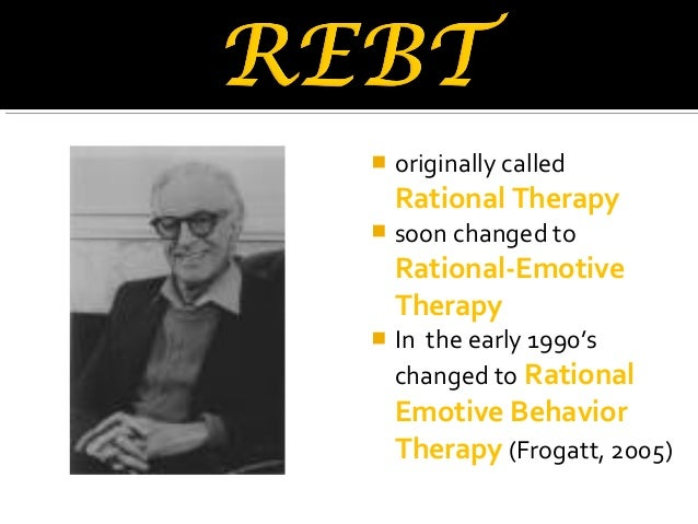 rational emotive behavior therapy rebt Developed by albert ellis in the mid-1950s, rational emotive behaviour therapy (rebt) was the first of the cognitive behaviour therapies (cbt) and continues to be one of the major cbt approaches (bond & dryden, 2000.
