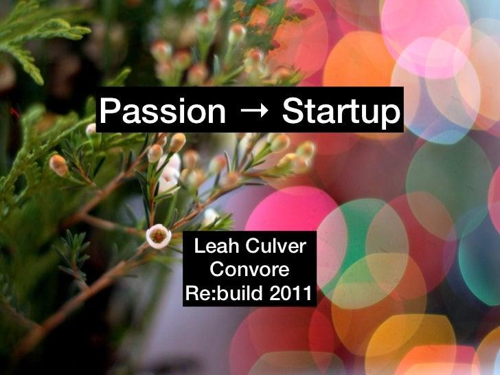 Passion → Startup     Leah Culver      Convore    Re:build 2011