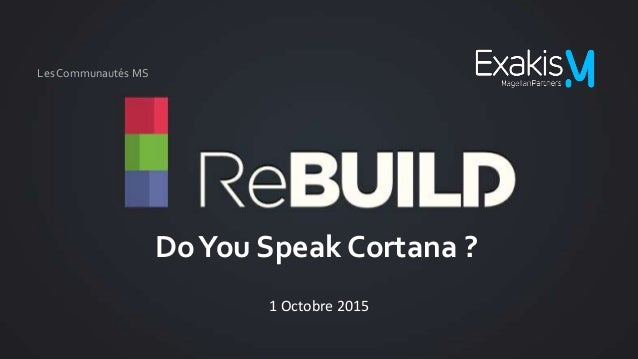 DoYou Speak Cortana ? 1 Octobre 2015 Les Communautés MS