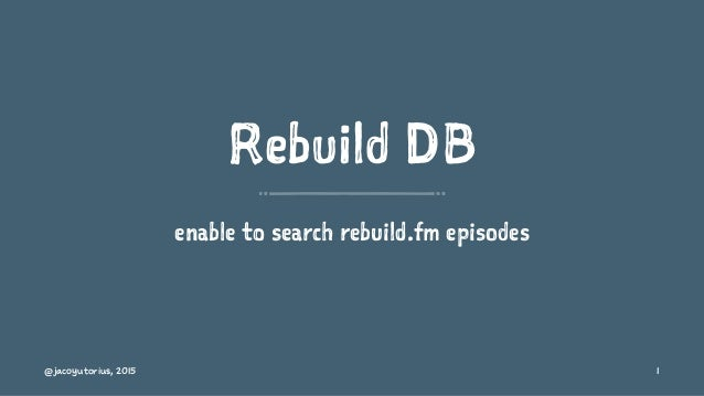 Rebuild DB enable to search rebuild.fm episodes @jacoyutorius, 2015 1