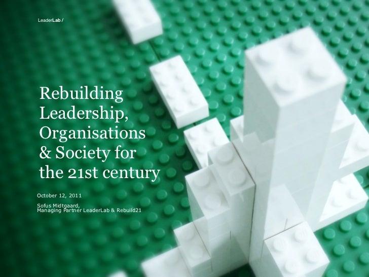 LeaderLab /RebuildingLeadership,Organisations& Society forthe 21st centuryOctober 12, 2011Sofus Midtgaard,Managing Partner...