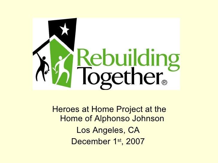 <ul><li>Heroes at Home Project at the Home of Alphonso Johnson </li></ul><ul><li>Los Angeles, CA </li></ul><ul><li>Decembe...