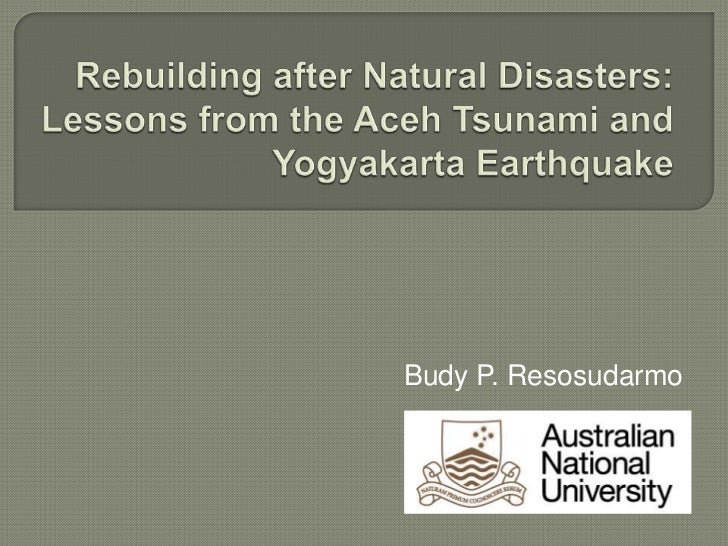 Rebuilding after Natural Disasters: Lessons from the Aceh Tsunami and Yogyakarta Earthquake<br />Budy P. Resosudarmo<br />