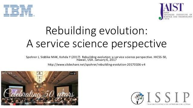Rebuilding evolution: A service science perspective Spohrer J, Siddike MAK, Kohda Y (2017) Rebuilding evolution: a service...