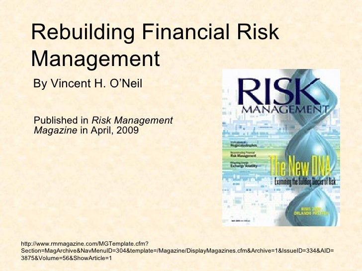 Rebuilding Financial Risk Management Published in  Risk Management Magazine  in April, 2009 http://www.rmmagazine.com/MGTe...