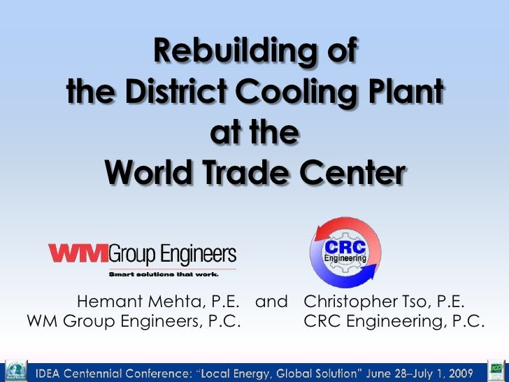 Rebuilding ofthe District Cooling Plantat theWorld Trade Center<br />	Hemant Mehta, P.E.	and	Christopher Tso, P.E.<br />	W...