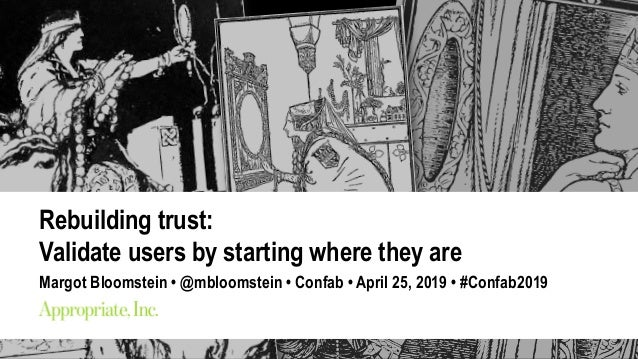 Margot Bloomstein / @mbloomstein Confab April 25, 2019 #Confab2019 Rebuilding trust: Validate users by starting where they...