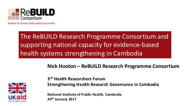 Nick Hooton – ReBUILD Research Programme Consortium 3rd Health Researchers Forum Strengthening Health Research Governance ...