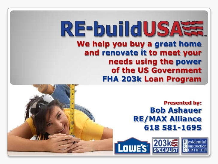 We help you buy a great home and renovate it to meet your needs using the powerof the US Government FHA 203k Loan Program<...