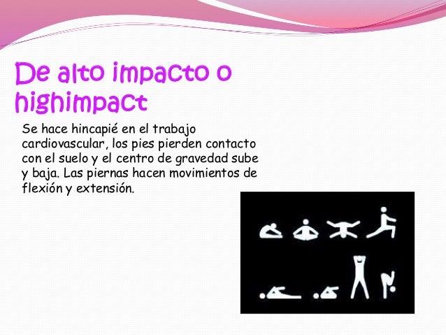 De bajo impacto o lowimpact Después de la aparición del aerobics y debido a lo agresivo, a veces de sus técnicas y/o el ti...