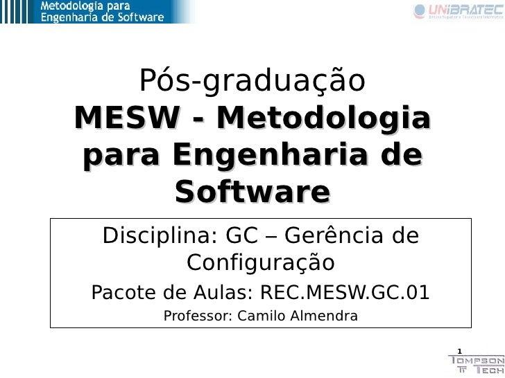Pós-graduação MESW - Metodologia para Engenharia de      Software  Disciplina: GC – Gerência de          Configuração Paco...