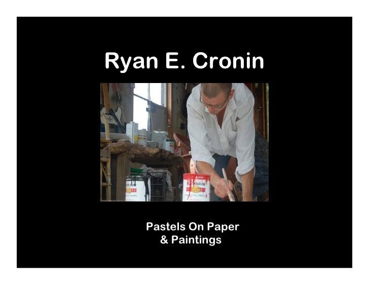 Ryan E. Cronin      cronartusa.com       Pastels On Paper       & Paintings
