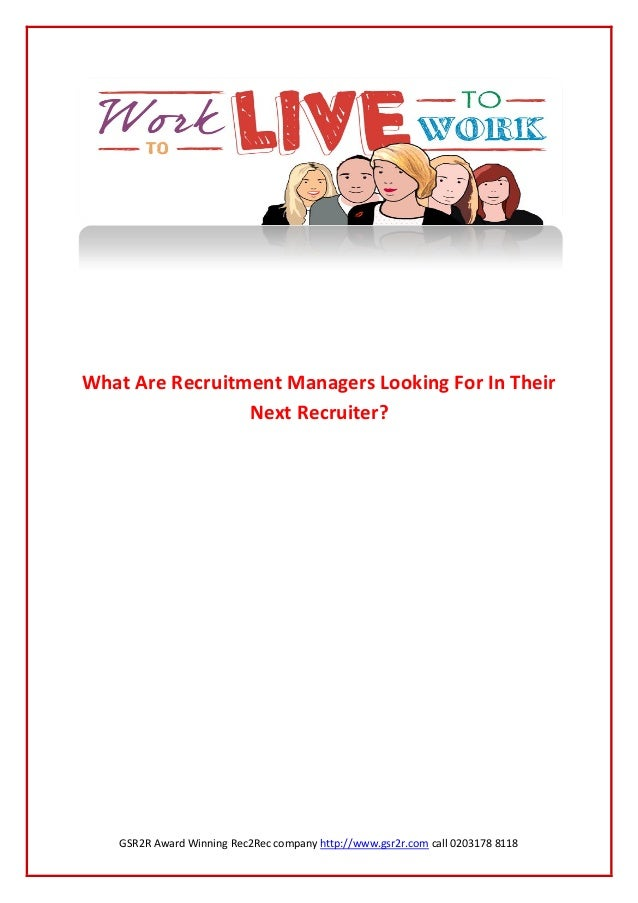 GSR2R Award Winning Rec2Rec company http://www.gsr2r.com call 0203178 8118What Are Recruitment Managers Looking For In The...