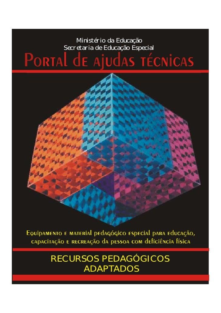 Ministério da Educação   Secretaria de Educação Especial     RECURSOS PEDAGÓGICOS      ADAPTADOS