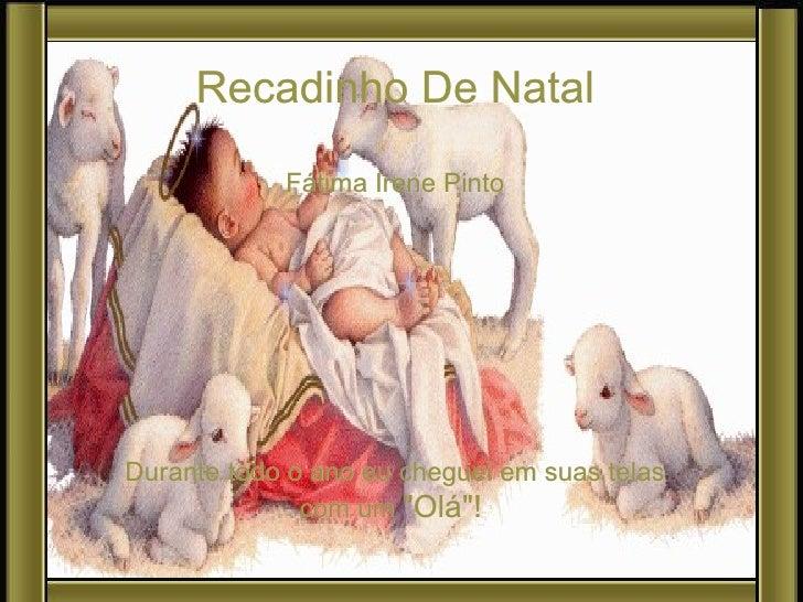 """Recadinho De Natal Fátima Irene Pinto Durante todo o ano eu cheguei em suas telas com um  """"Olá""""!"""