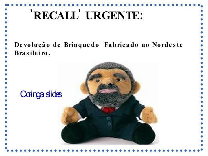 'RECALL' URGENTE: Devolução de Brinquedo Fabricado no Nordeste Brasileiro.   Coringa  slides