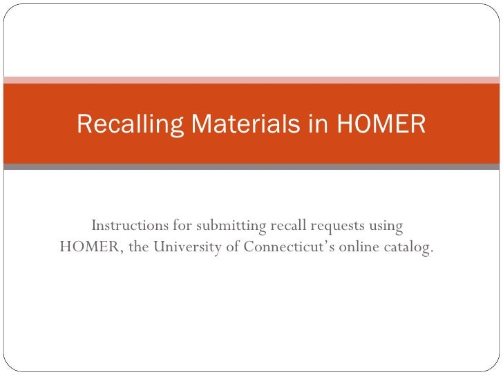 Instructions for submitting recall requests using HOMER, the University of Connecticut's online catalog. Recalling Materia...