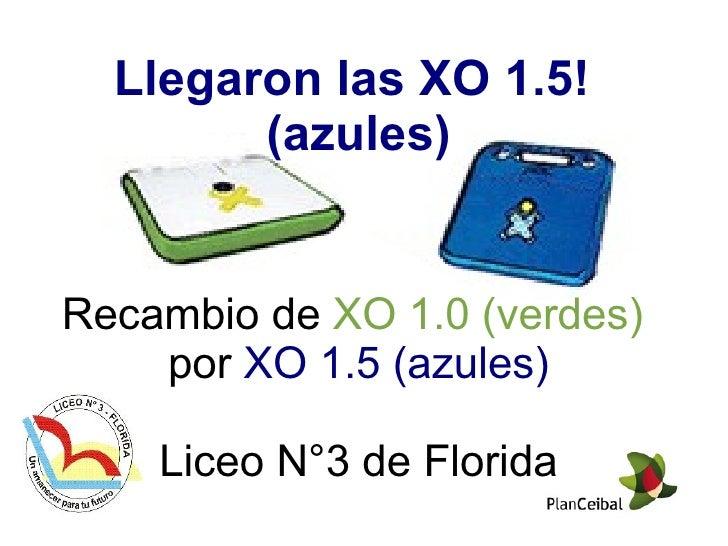 Llegaron las XO 1.5!  (azules) Recambio de  XO 1.0 (verdes)   por  XO 1.5 (azules) Liceo N°3 de Florida