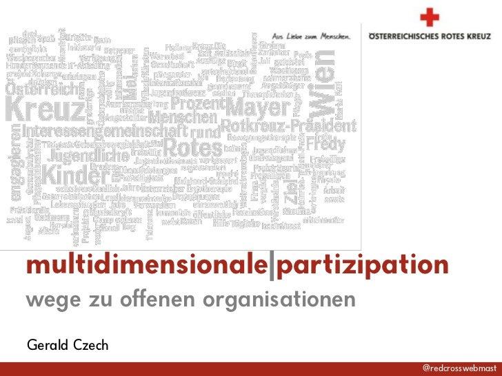 multidimensionale|partizipation<br />wegezu offenen organisationen<br />Gerald Czech<br />@redcrosswebmast<br />