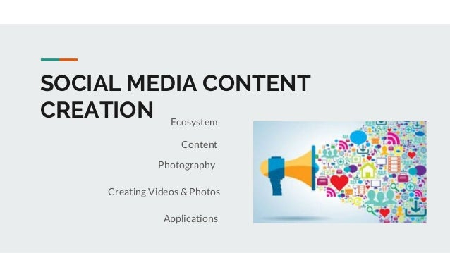 SOCIAL MEDIA CONTENT CREATION Ecosystem Content Creating Videos & Photos Applications Photography