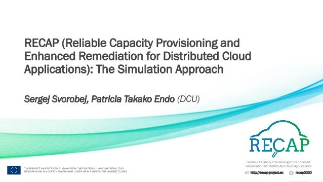 Reliable Capacity Provisioning and Enhanced Remediation for Distributed Cloud Applications http://recap-project.eu recap20...