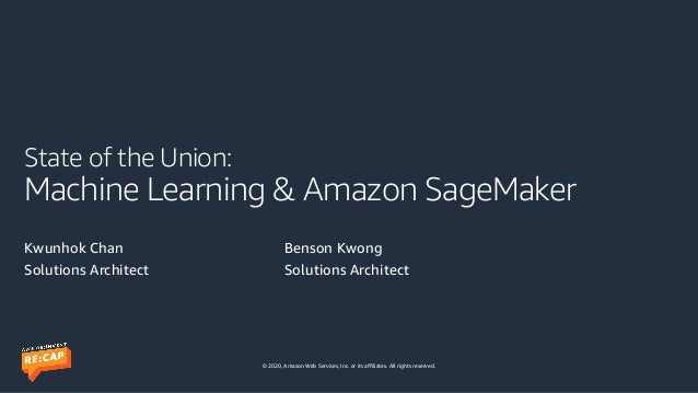 © 2020, Amazon Web Services, Inc. or its affiliates. All rights reserved. State of the Union: Machine Learning & Amazon Sa...