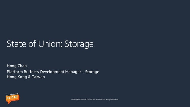 © 2020, Amazon Web Services, Inc. or its affiliates. All rights reserved. State of Union: Storage Hong Chan Platform Busin...
