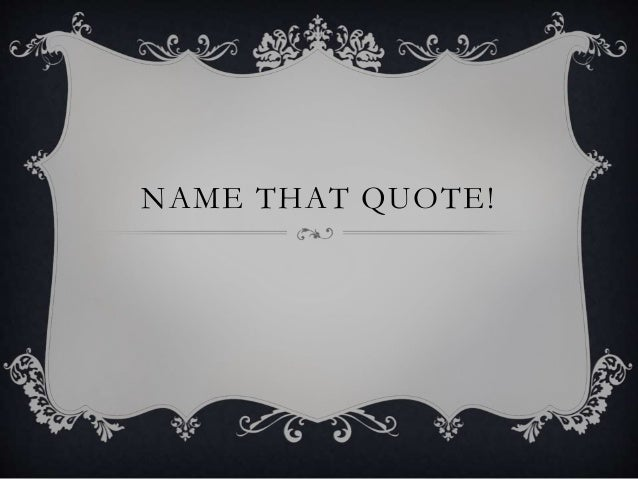 NAME THAT QUOTE!